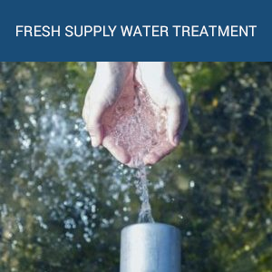 FRESH SUPPLY WATER TREATMENT